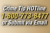 Crime Tip HOTline 1-800-773-8477 or Submit via Email
